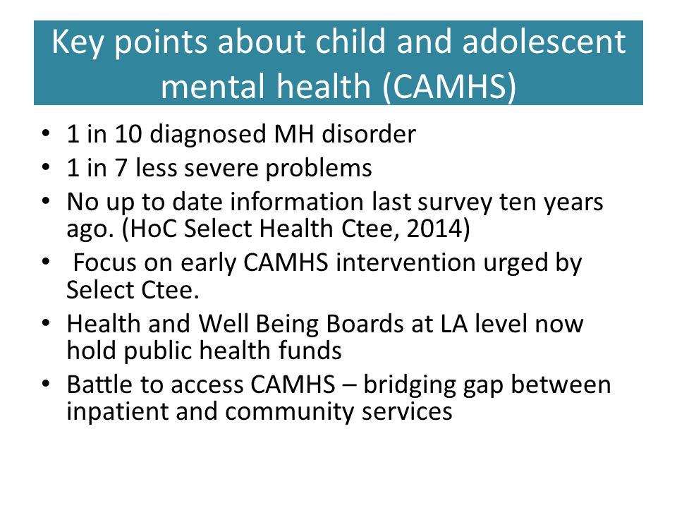 Key points about child and adolescent mental health (CAMHS)