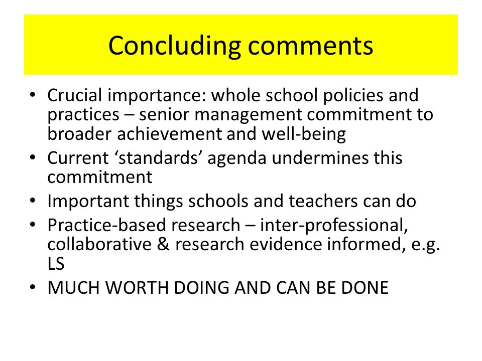 Concluding comments Crucial importance: whole school policies and practices – senior management commitment to broader achievement and well-being.