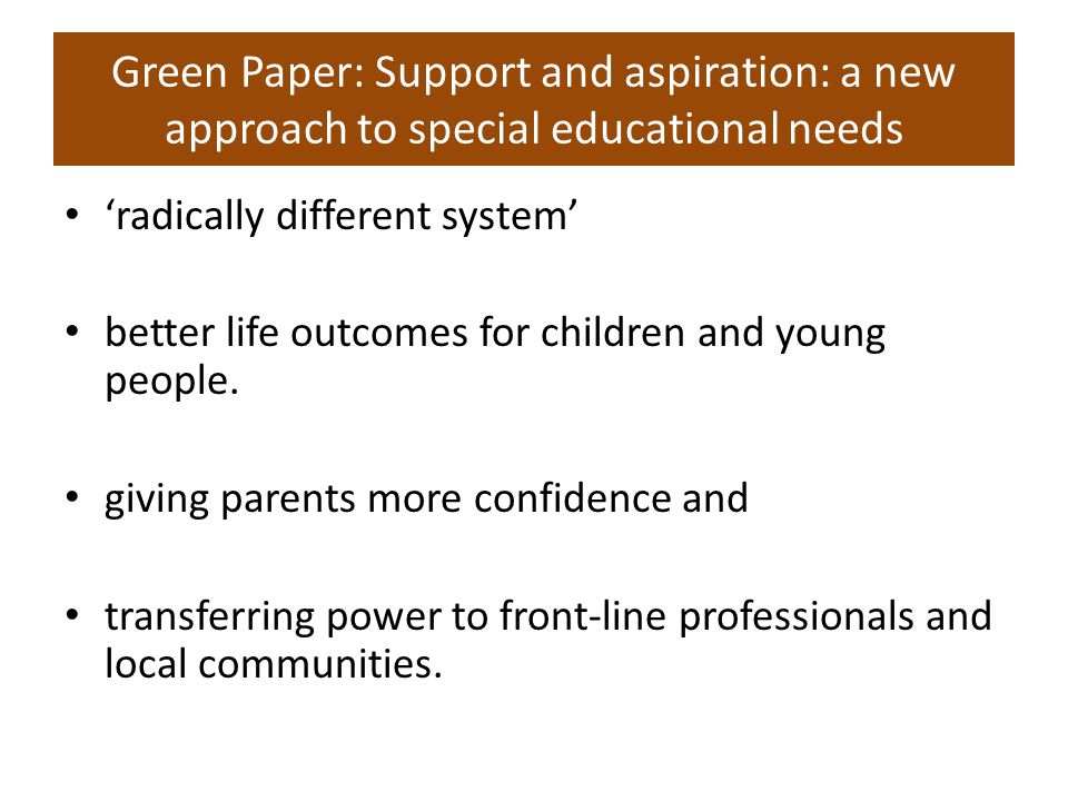 Green Paper: Support and aspiration: a new approach to special educational needs