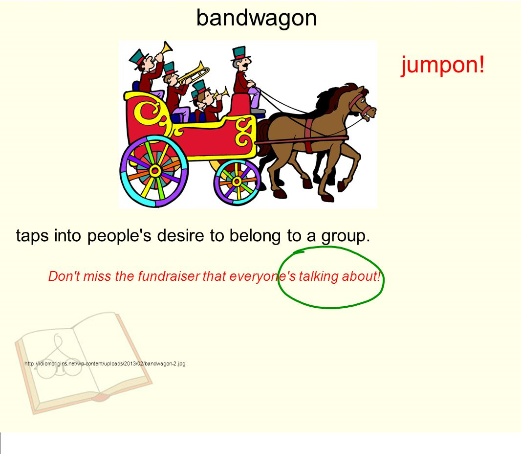 bandwagon jumpon! taps into people s desire to belong to a group.