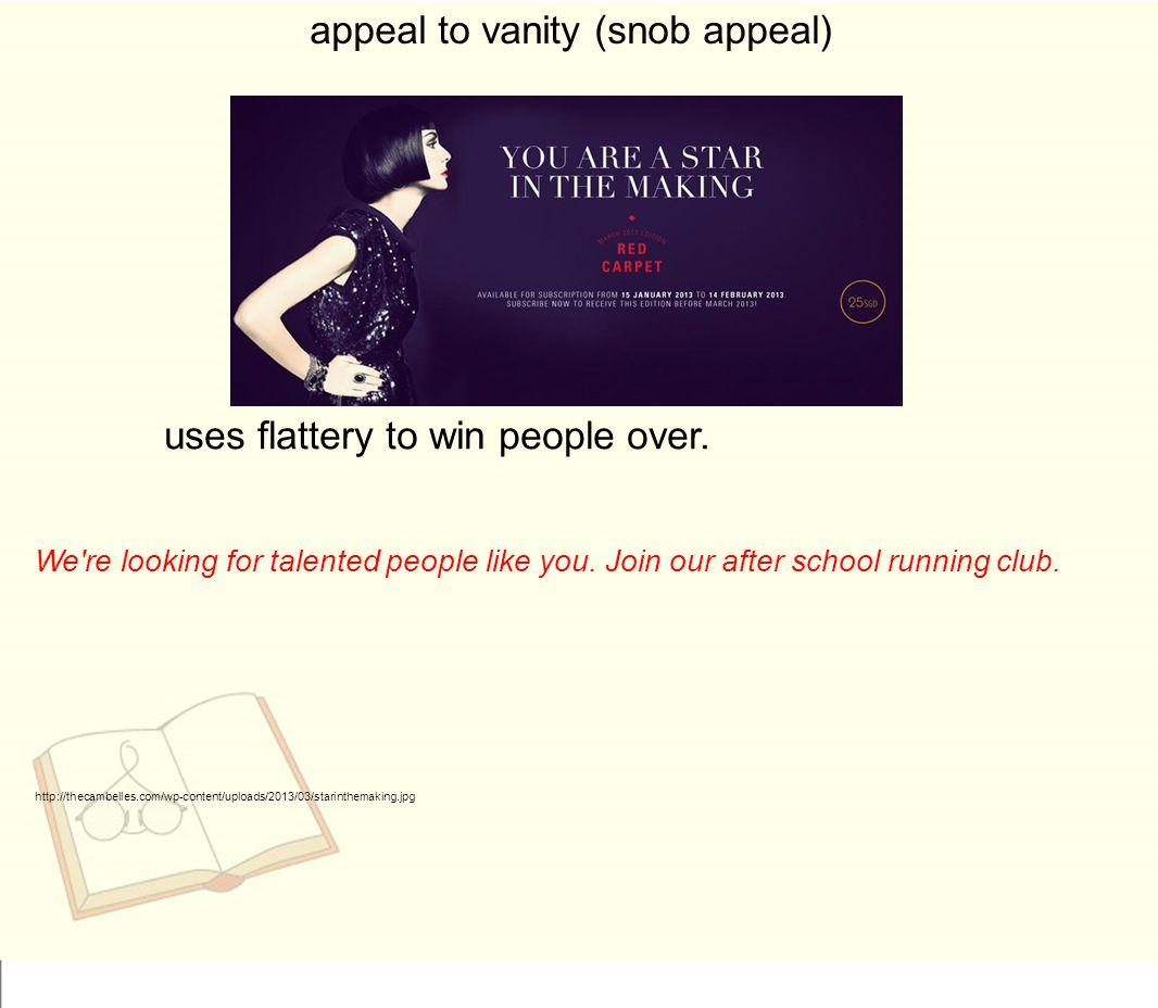 appeal to vanity (snob appeal)