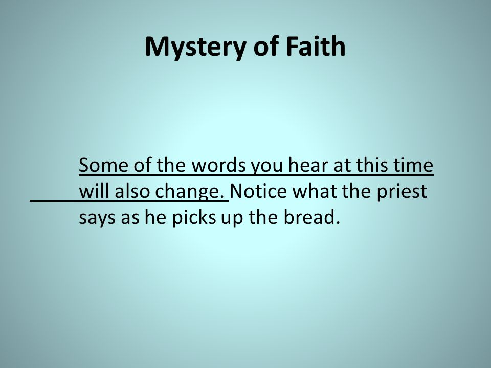 Mystery of Faith Some of the words you hear at this time will also change.