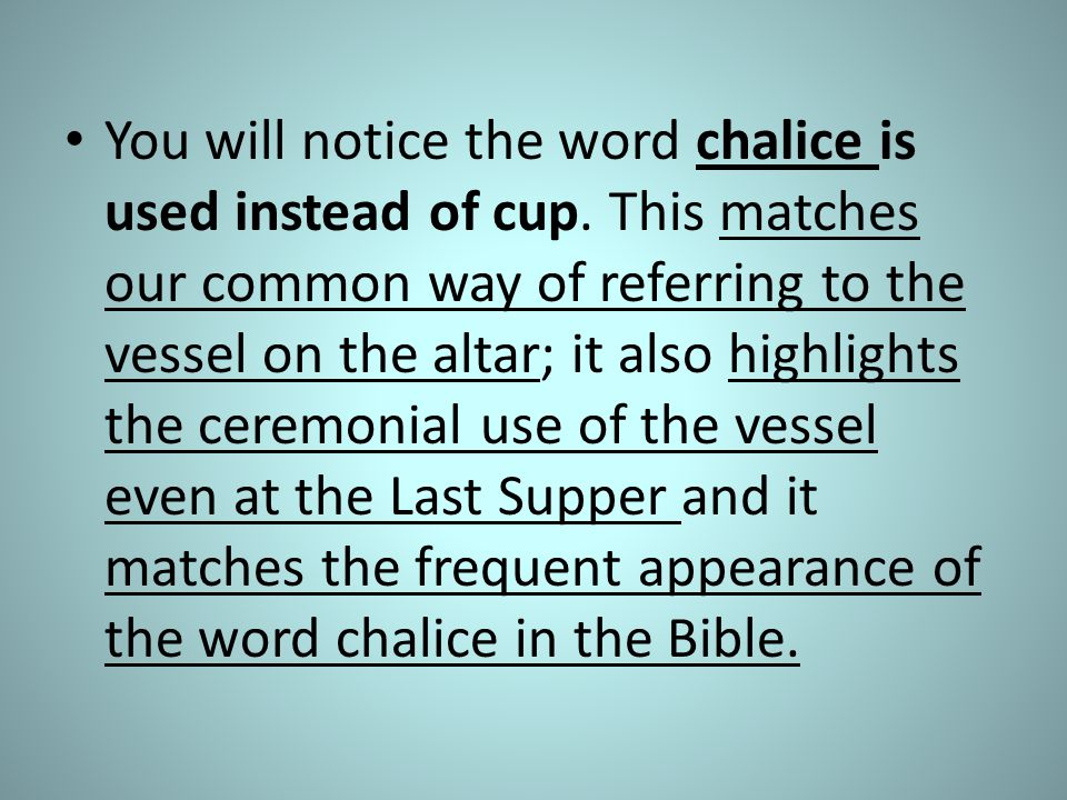You will notice the word chalice is used instead of cup