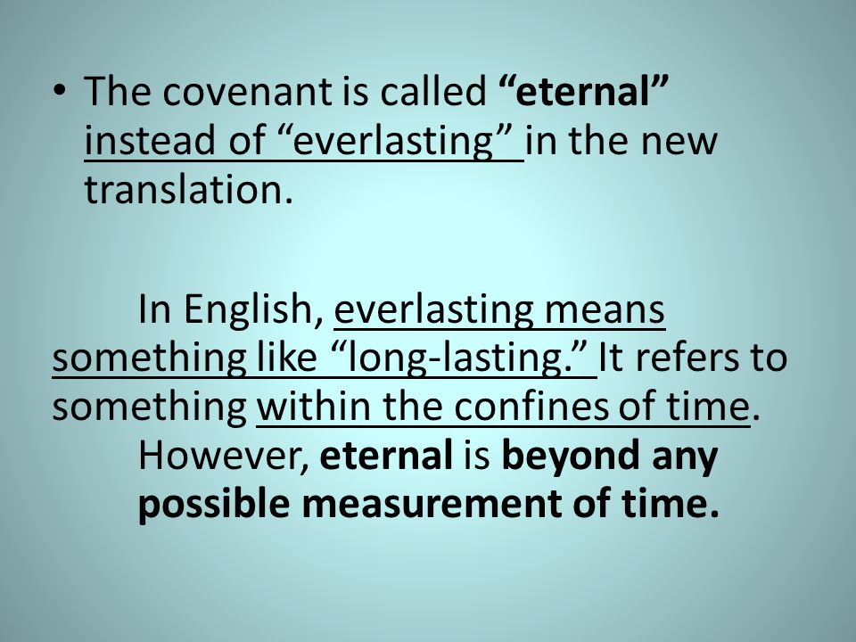 The covenant is called eternal instead of everlasting in the new translation.