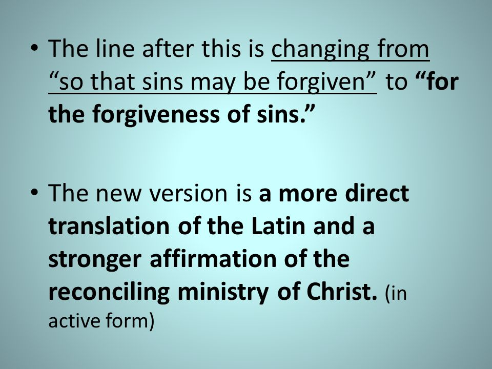 The line after this is changing from so that sins may be forgiven to for the forgiveness of sins.