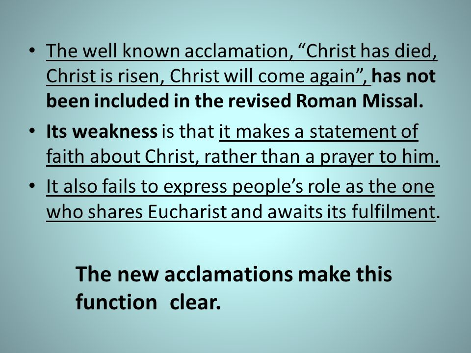 The well known acclamation, Christ has died, Christ is risen, Christ will come again , has not been included in the revised Roman Missal.
