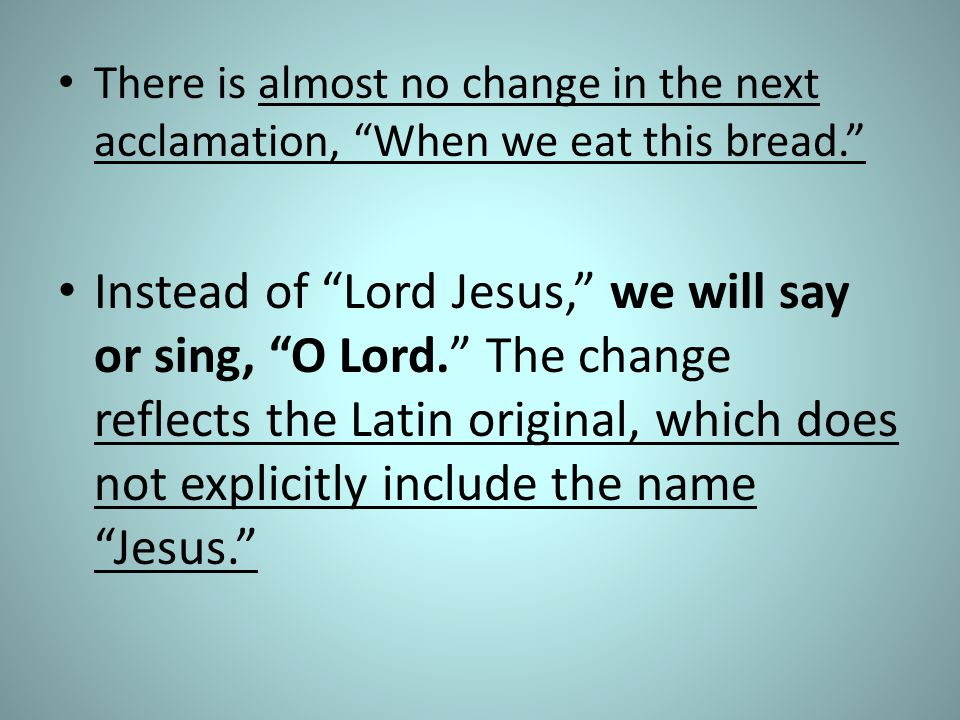 There is almost no change in the next acclamation, When we eat this bread.