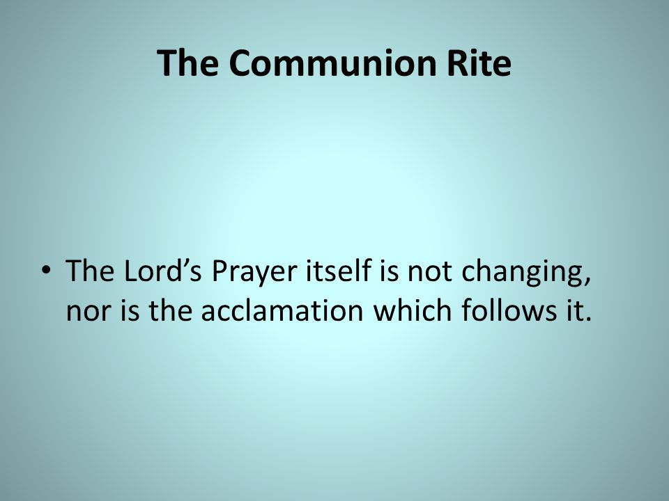 The Communion Rite The Lord's Prayer itself is not changing, nor is the acclamation which follows it.