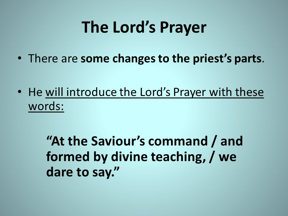 The Lord's Prayer There are some changes to the priest's parts.