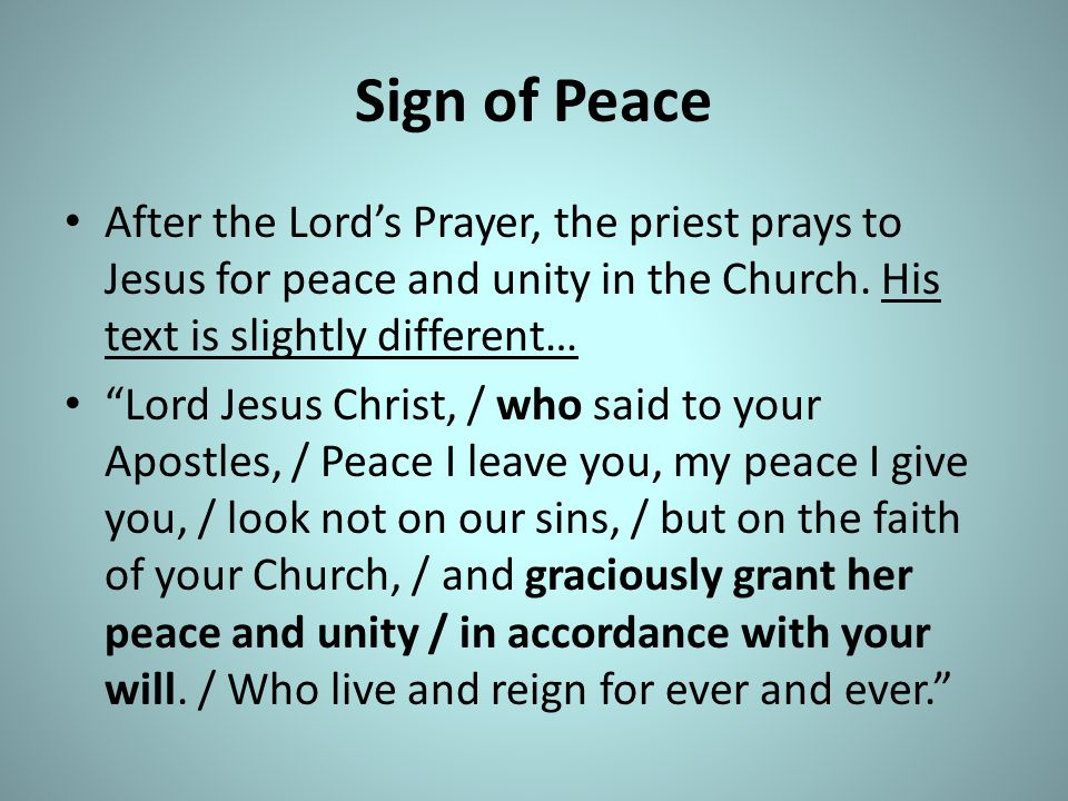 Sign of Peace After the Lord's Prayer, the priest prays to Jesus for peace and unity in the Church. His text is slightly different…