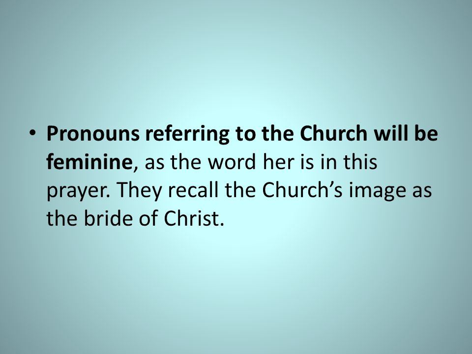 Pronouns referring to the Church will be feminine, as the word her is in this prayer.