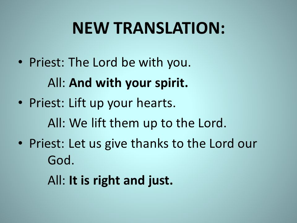 NEW TRANSLATION: Priest: The Lord be with you.