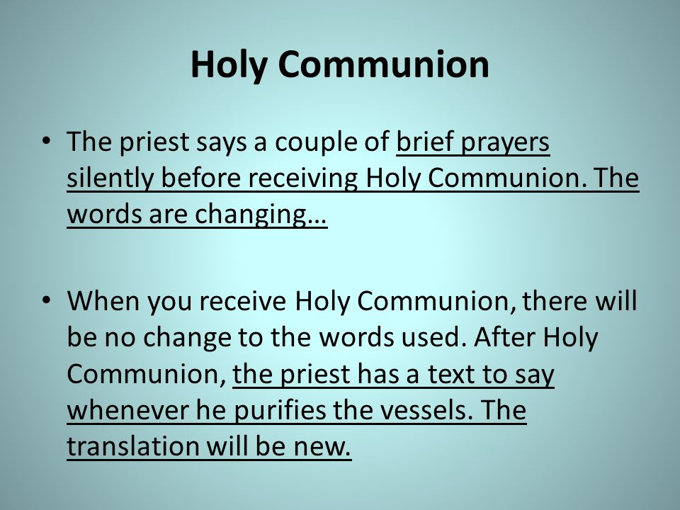 Holy Communion The priest says a couple of brief prayers silently before receiving Holy Communion. The words are changing…