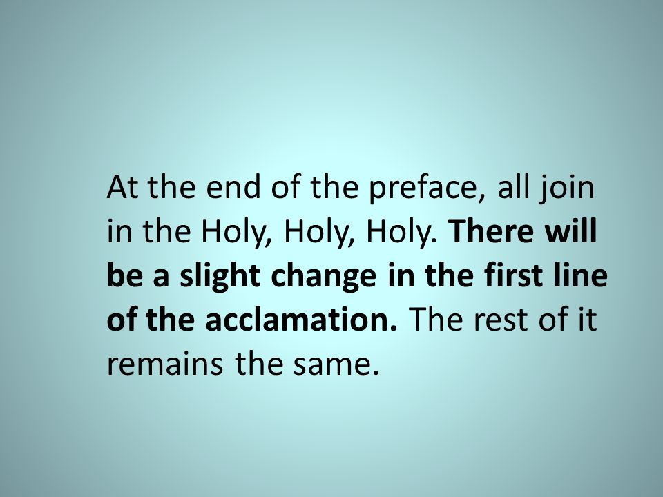 At the end of the preface, all join. in the Holy, Holy, Holy
