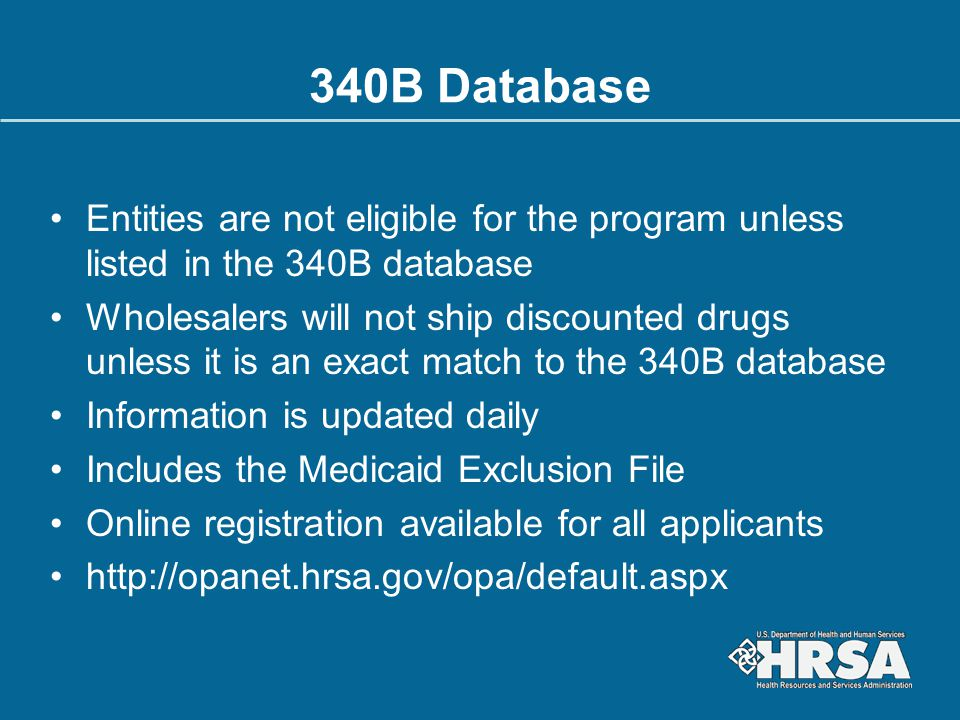 340B Database Entities are not eligible for the program unless listed in the 340B database.