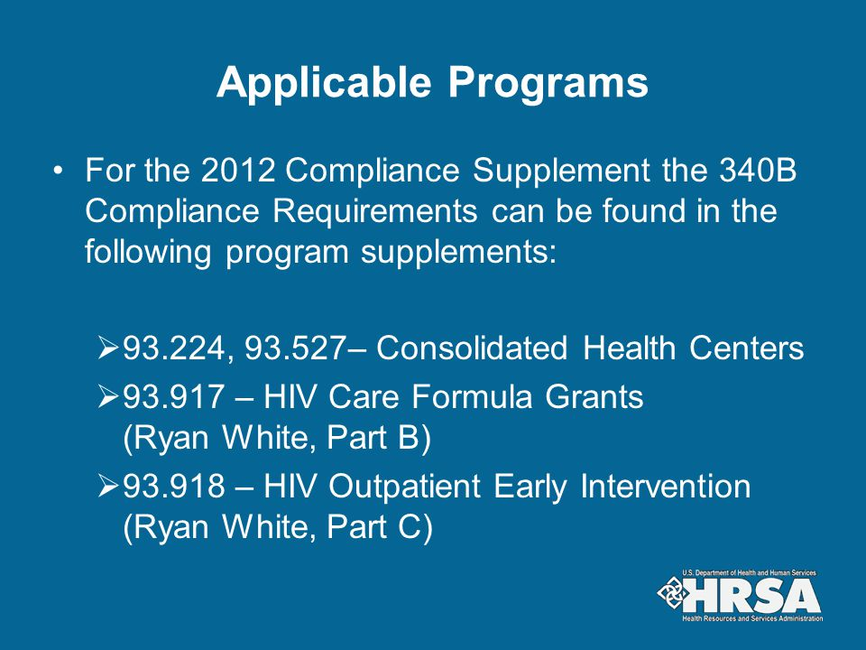 Applicable Programs For the 2012 Compliance Supplement the 340B Compliance Requirements can be found in the following program supplements: