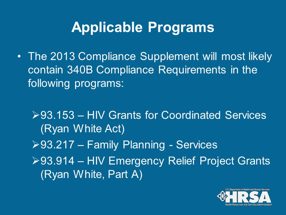 Applicable Programs The 2013 Compliance Supplement will most likely contain 340B Compliance Requirements in the following programs: