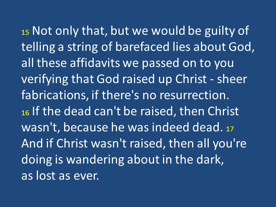 15 Not only that, but we would be guilty of telling a string of barefaced lies about God,