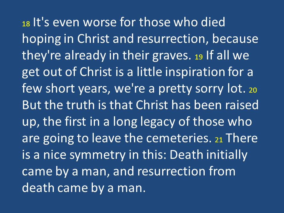 18 It s even worse for those who died hoping in Christ and resurrection, because they re already in their graves.