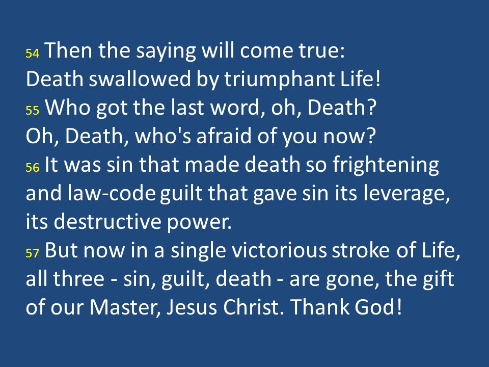 54 Then the saying will come true: Death swallowed by triumphant Life