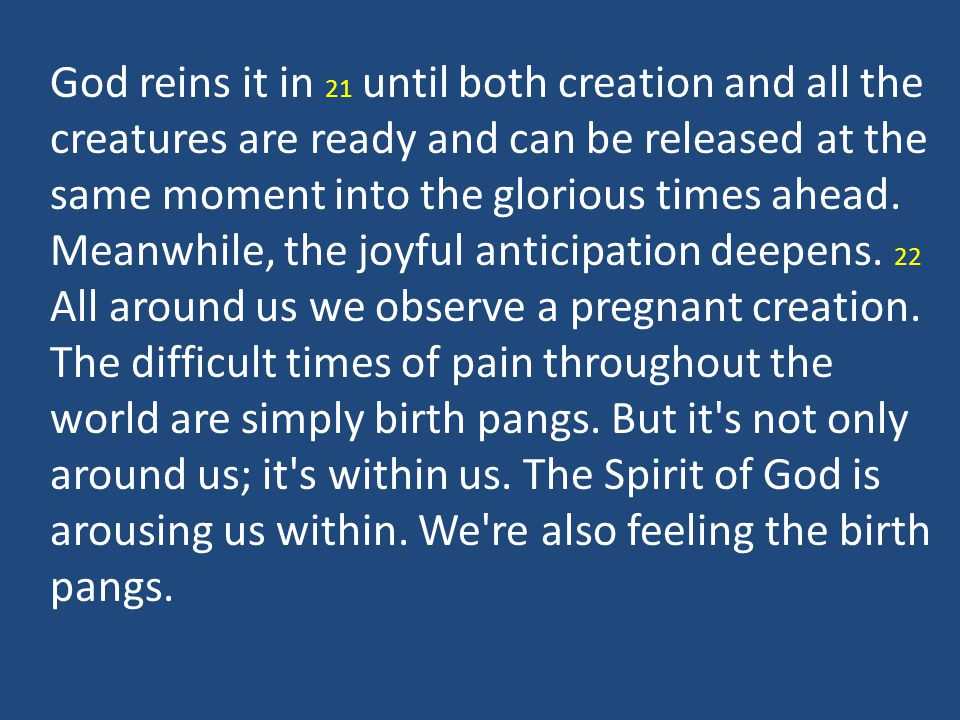 God reins it in 21 until both creation and all the creatures are ready and can be released at the same moment into the glorious times ahead.