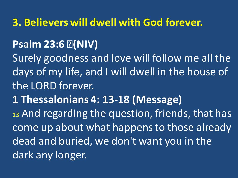 3. Believers will dwell with God forever. Psalm 23:6 (NIV)