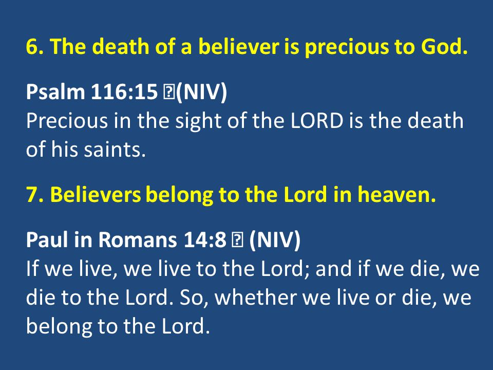6. The death of a believer is precious to God. Psalm 116:15 (NIV)