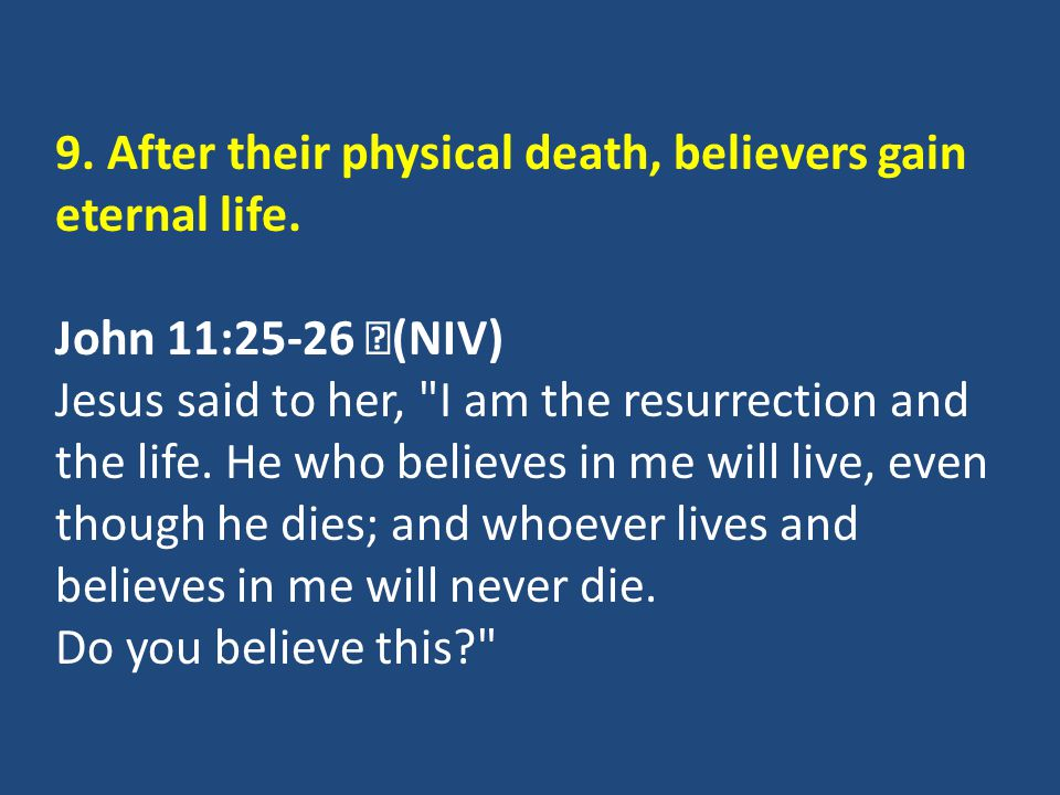 9. After their physical death, believers gain eternal life.