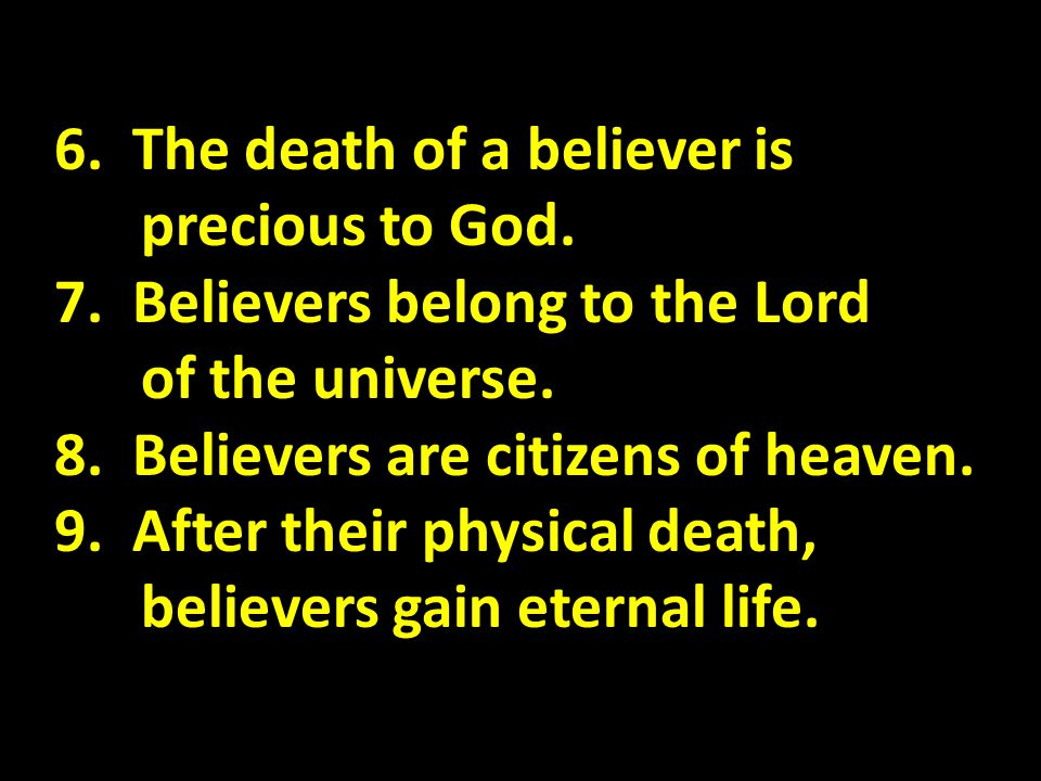 6. The death of a believer is precious to God.