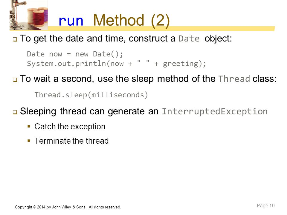run Method (2) To get the date and time, construct a Date object: