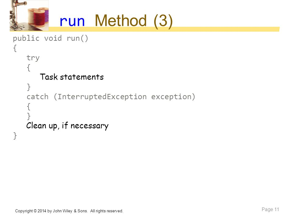run Method (3) public void run() { try Task statements }