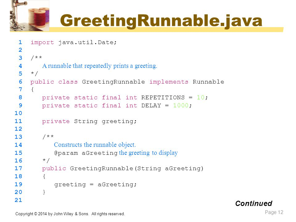GreetingRunnable.java Continued 1 import java.util.Date; 2 3 /**