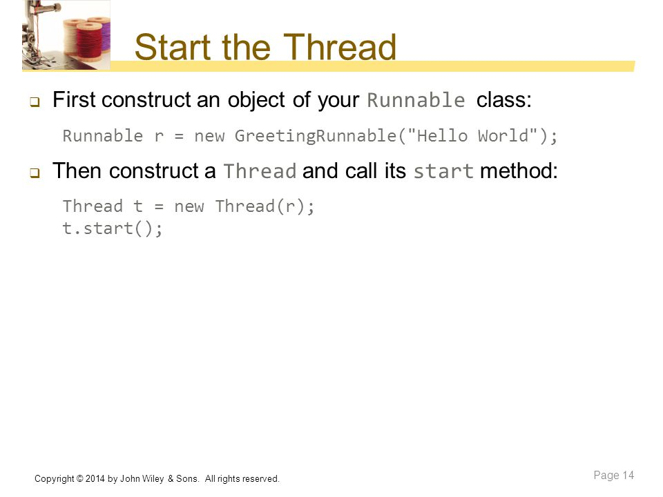 Start the Thread First construct an object of your Runnable class: