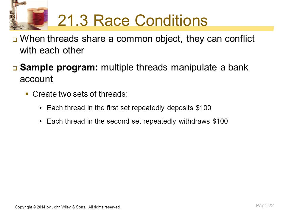 21.3 Race Conditions When threads share a common object, they can conflict with each other.