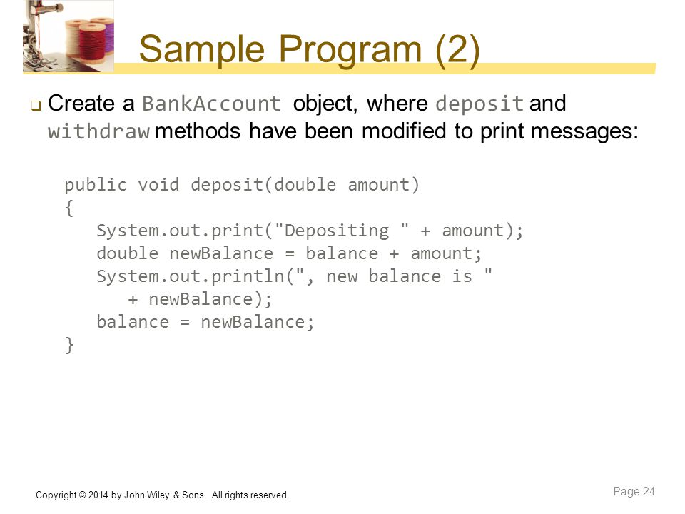 Sample Program (2) Create a BankAccount object, where deposit and withdraw methods have been modified to print messages: