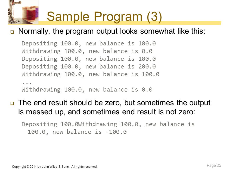 Sample Program (3) Normally, the program output looks somewhat like this: Depositing 100.0, new balance is 100.0.