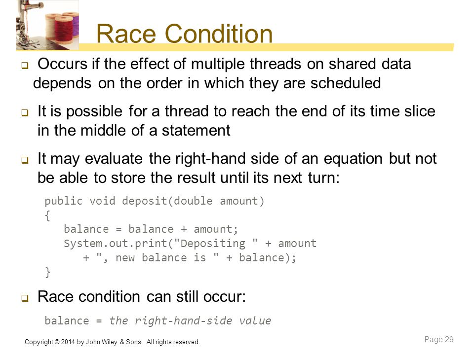 Race Condition Occurs if the effect of multiple threads on shared data depends on the order in which they are scheduled.