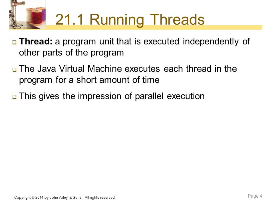21.1 Running Threads Thread: a program unit that is executed independently of other parts of the program.