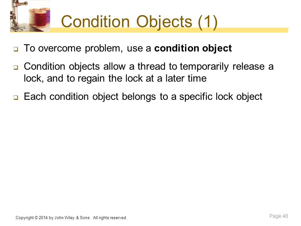 Condition Objects (1) To overcome problem, use a condition object