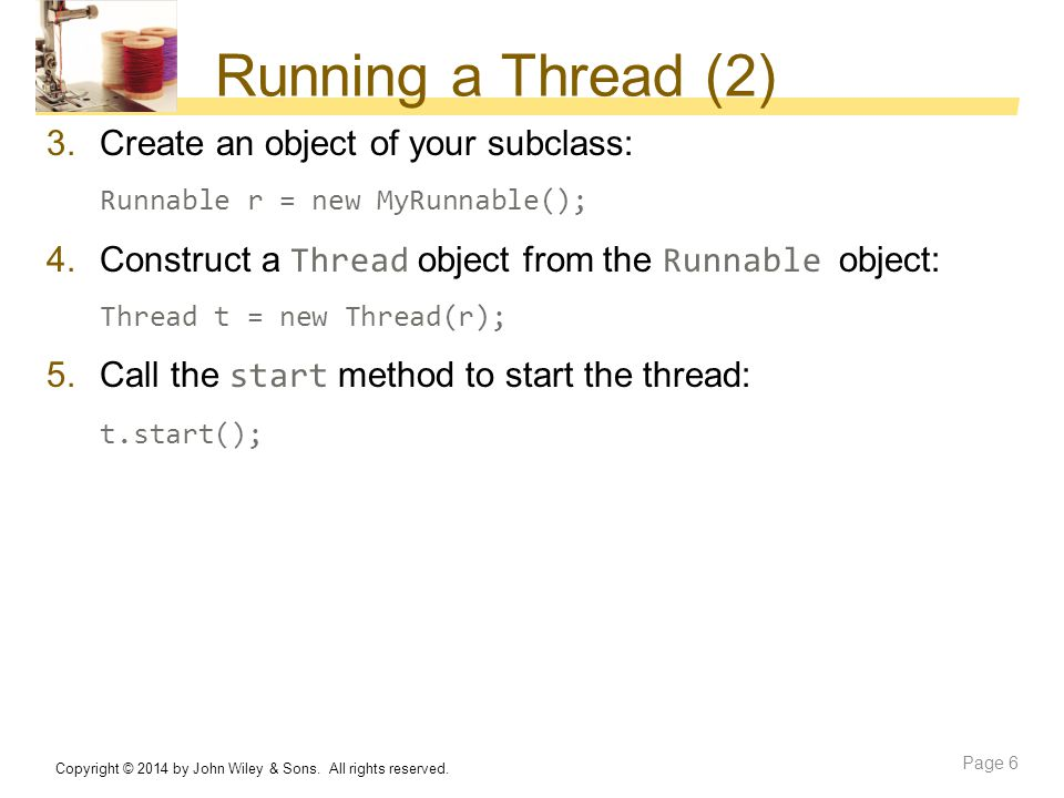 Running a Thread (2) Create an object of your subclass: