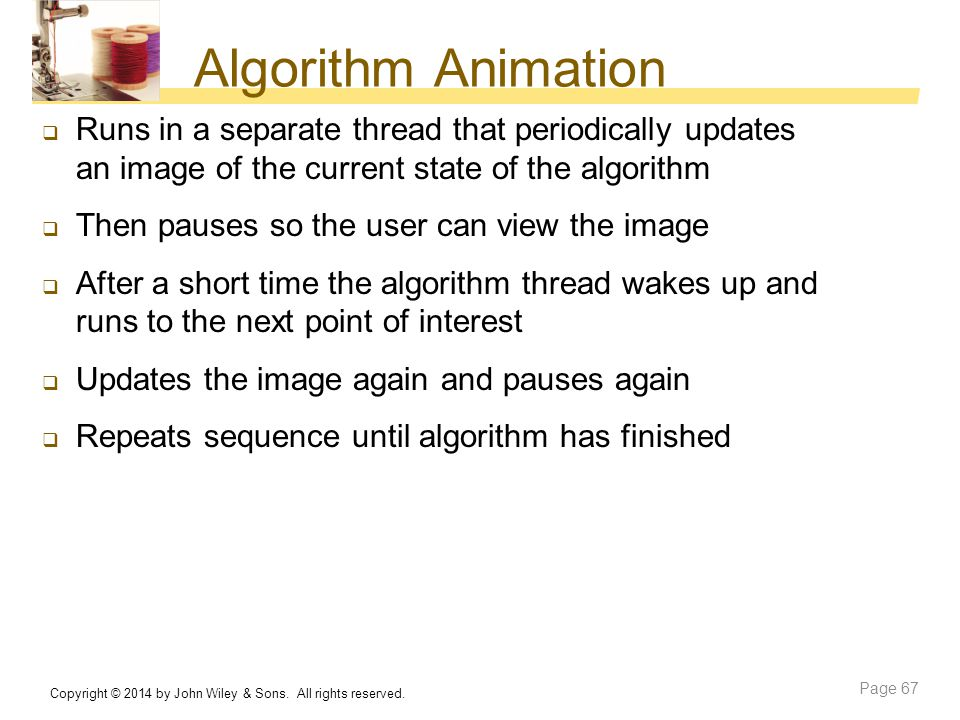 Algorithm Animation Runs in a separate thread that periodically updates an image of the current state of the algorithm.