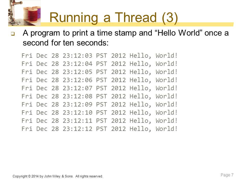 Running a Thread (3) A program to print a time stamp and Hello World once a second for ten seconds: