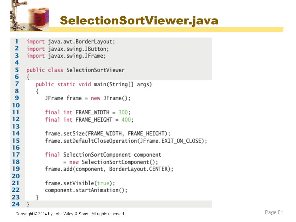 SelectionSortViewer.java Copyright © 2014 by John Wiley & Sons. All rights reserved.