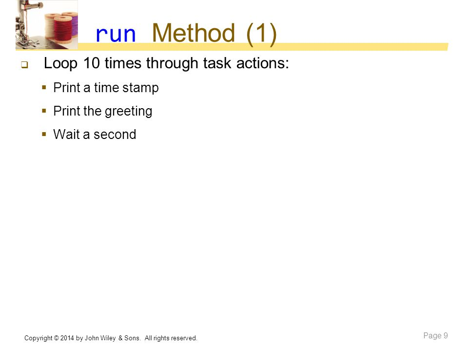 run Method (1) Loop 10 times through task actions: Print a time stamp