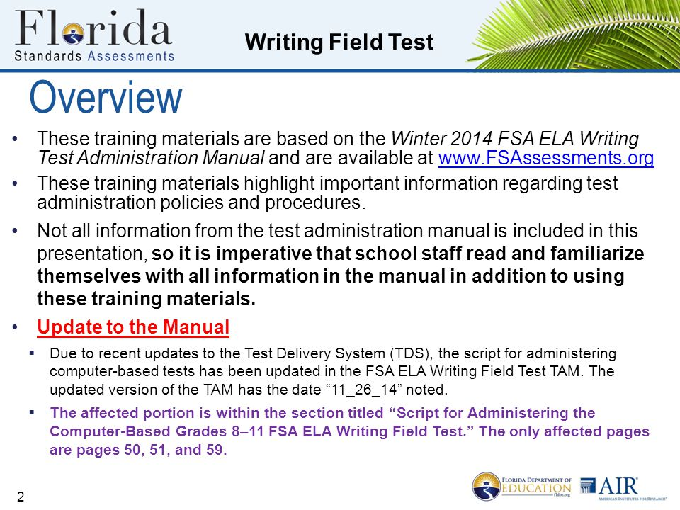 Overview These training materials are based on the Winter 2014 FSA ELA Writing Test Administration Manual and are available at www.FSAssessments.org.