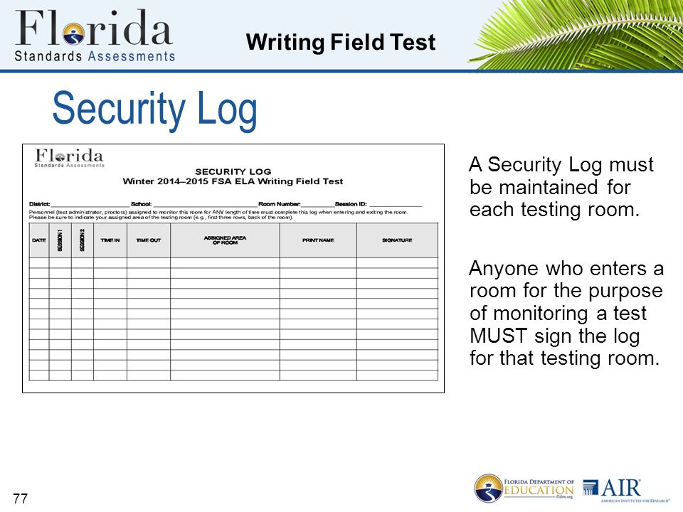 Security Log A Security Log must be maintained for each testing room.