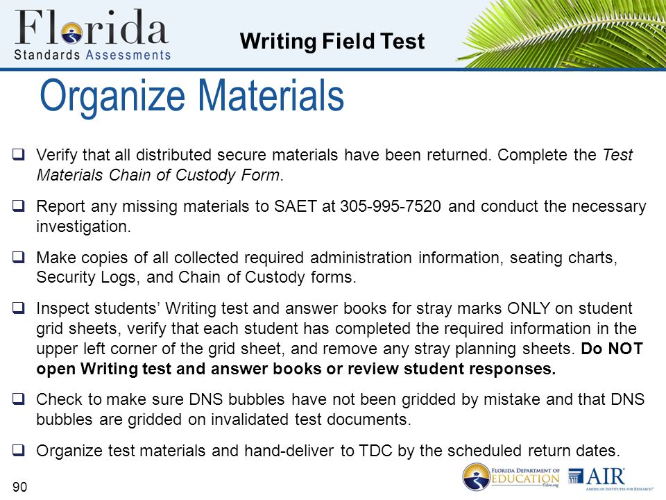 Organize Materials Verify that all distributed secure materials have been returned. Complete the Test Materials Chain of Custody Form.