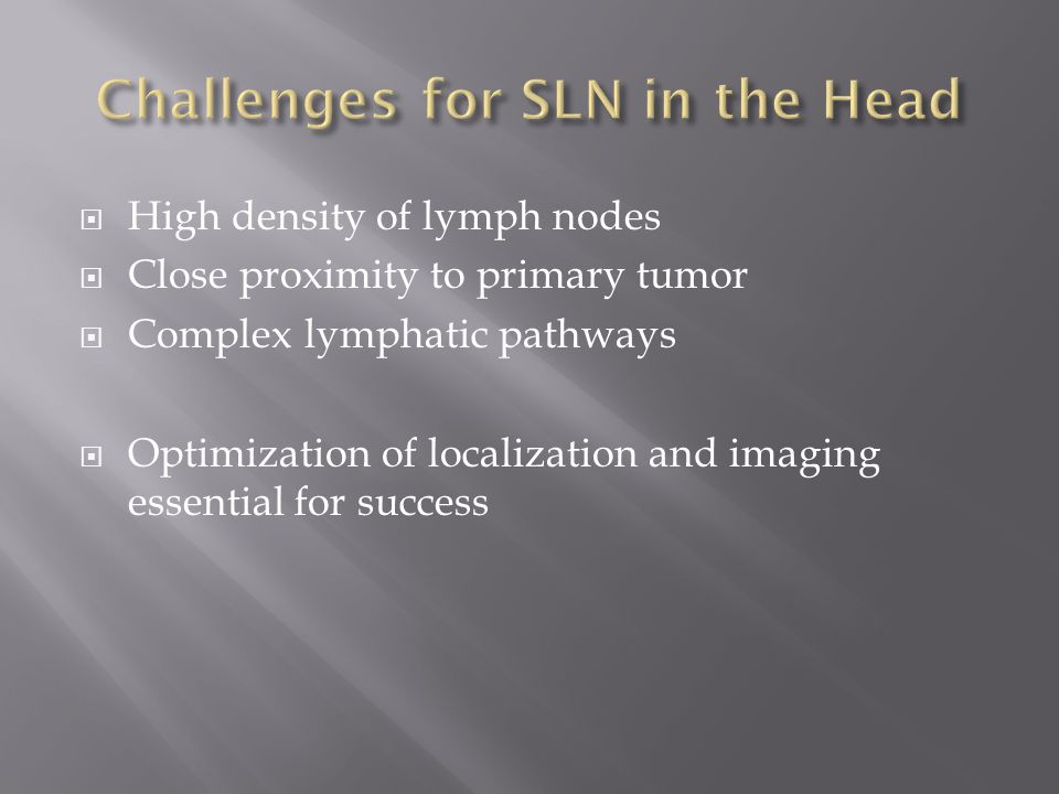 Challenges for SLN in the Head