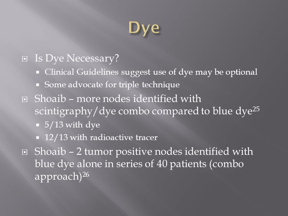 Dye Is Dye Necessary Clinical Guidelines suggest use of dye may be optional. Some advocate for triple technique.