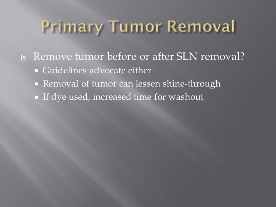 Primary Tumor Removal Remove tumor before or after SLN removal